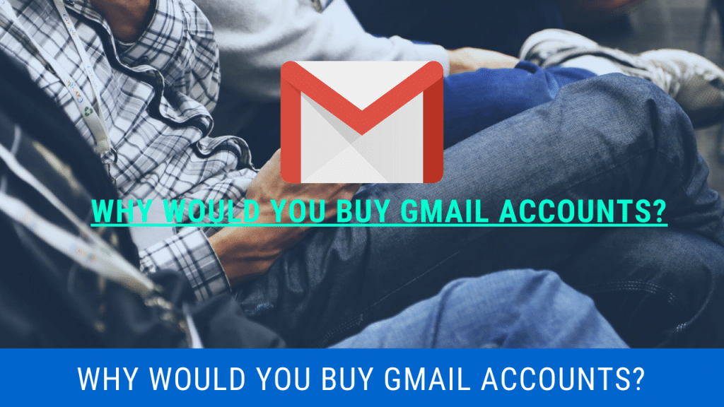 why would you buy gmail accounts